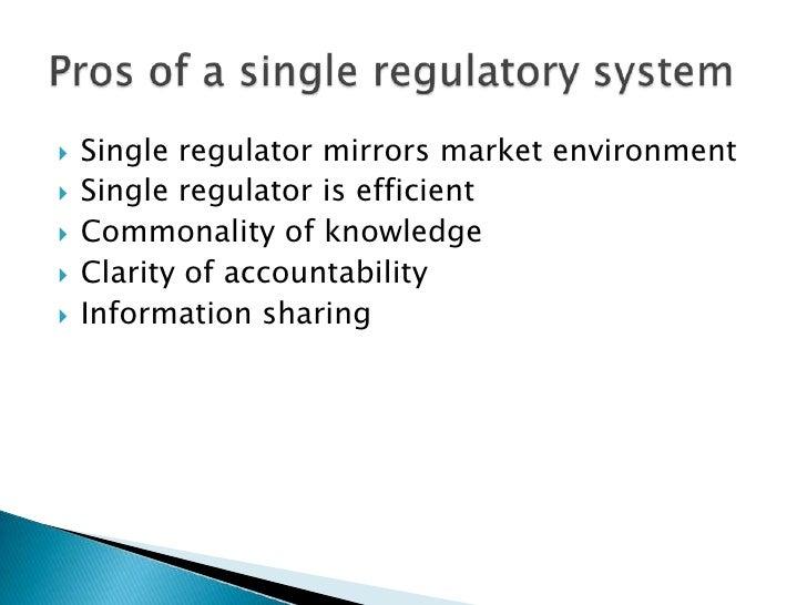 Single regulator mirrors market environment<br />Single regulator is efficient<br />Commonality of knowledge<br />Clarity ...