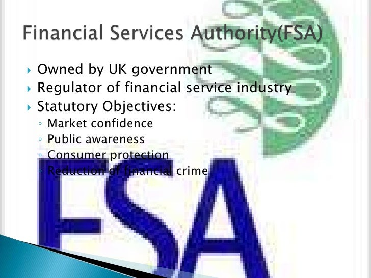Owned by UK government<br />Regulator of financial service industry<br />Statutory Objectives:<br />Market confidence<br /...