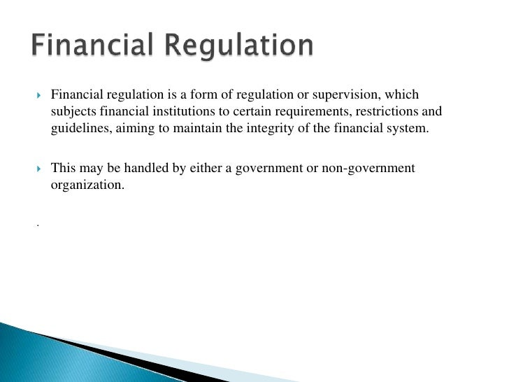 Financial regulationis a form ofregulationor supervision, which subjectsfinancial institutions to certain requirements...