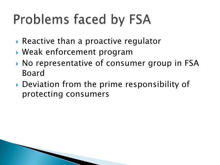 Reactive than a proactive regulator<br />Weak enforcement program<br />No representative of consumer group in FSA Board<br...