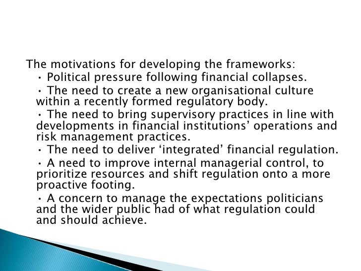 The motivations for developing the frameworks:<br />• Political pressure following financial collapses. <br />• The need...