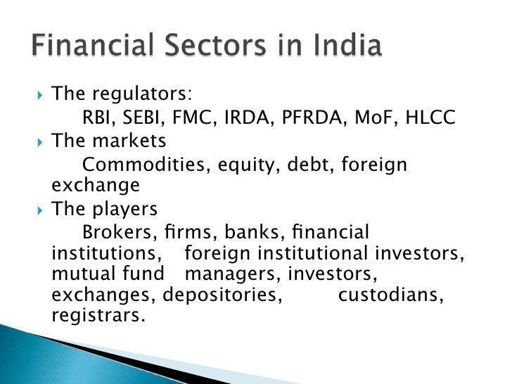 The regulators:<br />RBI, SEBI, FMC, IRDA, PFRDA, MoF, HLCC<br />The markets<br />Commodities, equity, debt, foreign e...
