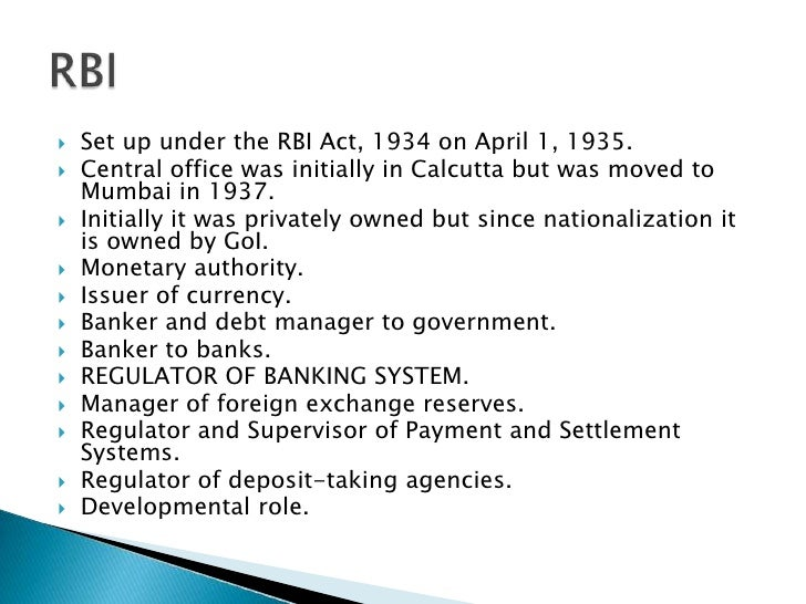 Set up under the RBI Act, 1934 on April 1, 1935.<br />Central office was initially in Calcutta but was moved to Mumbai in ...