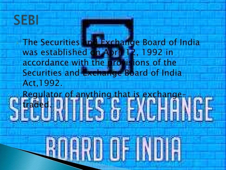 The Securities and Exchange Board of India was established onApril 12, 1992in accordance with the provisions of the Secu...