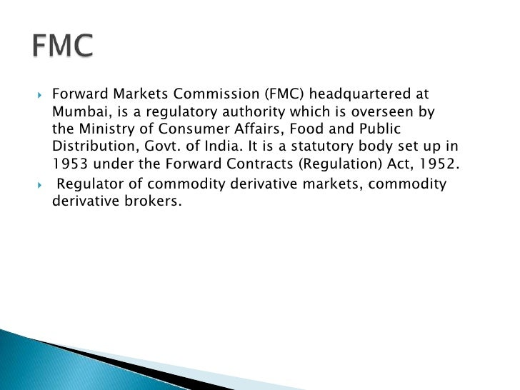 Forward Markets Commission (FMC)headquartered at Mumbai, is a regulatory authority which is overseen by theMinistry of C...