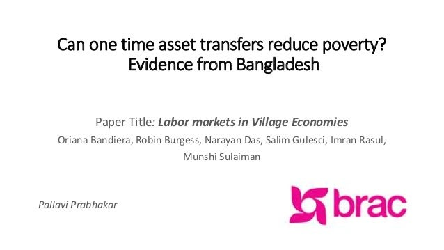 Can one time asset transfers reduce poverty? Evidence from Bangladesh Paper Title: Labor markets in Village Economies Oria...