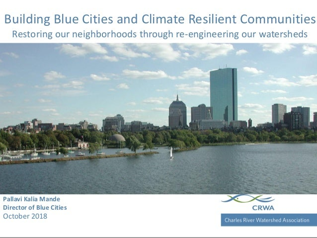Charles River Watershed Association Building Blue Cities and Climate Resilient Communities Restoring our neighborhoods thr...
