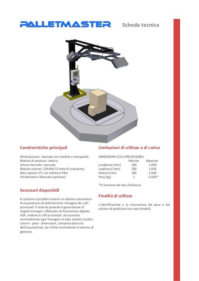 Caratteristiche principali Alimentazione: manuale con muletto o transpallet; Modulo di pesatura: statico; Lettura barcode:...