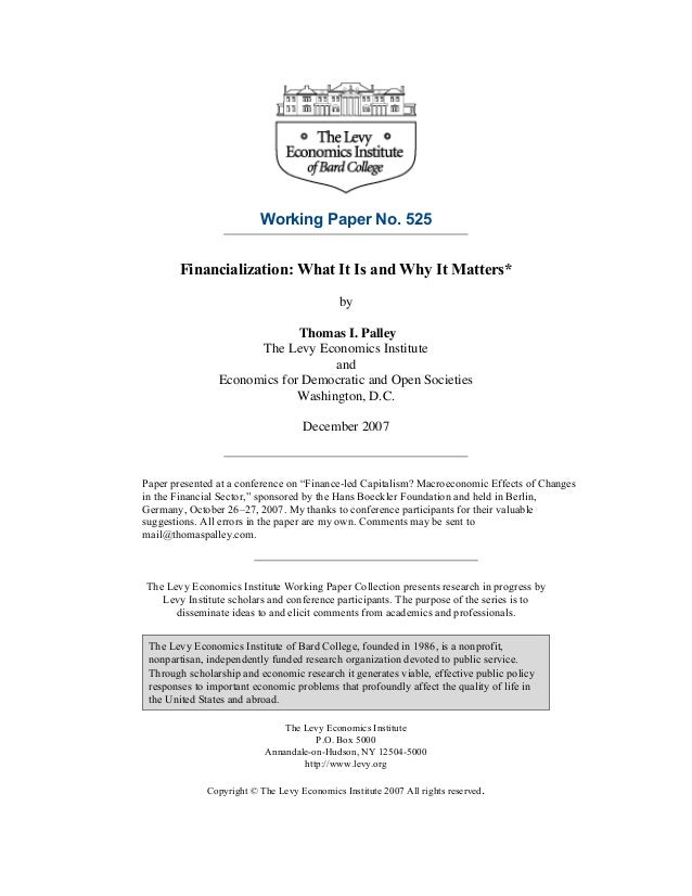 Working Paper No. 525 Financialization: What It Is and Why It Matters* by Thomas I. Palley The Levy Economics Institute an...
