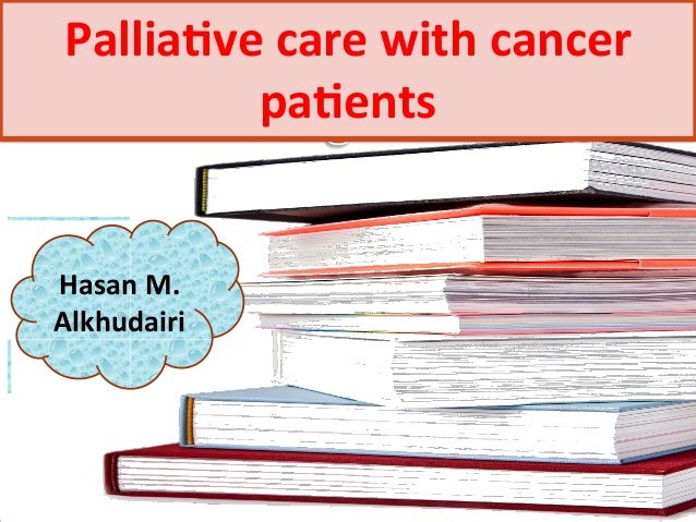 Pallia%ve  care  with  cancer   pa%ents   Hasan  M.   Alkhudairi