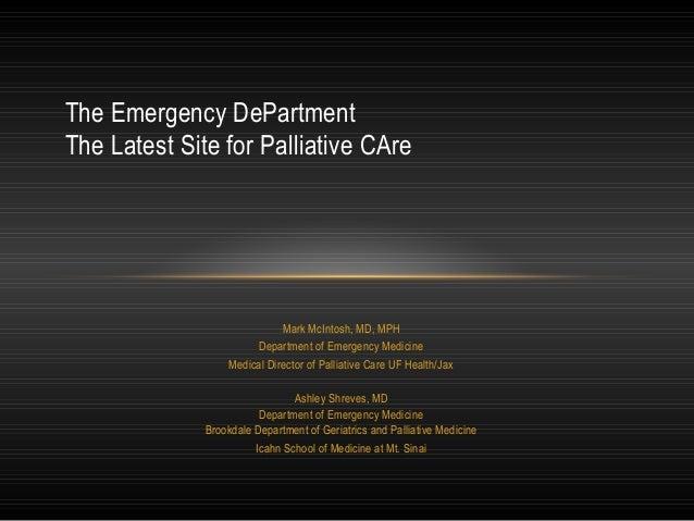 Mark McIntosh, MD, MPH Department of Emergency Medicine Medical Director of Palliative Care UF Health/Jax Ashley Shreves, ...