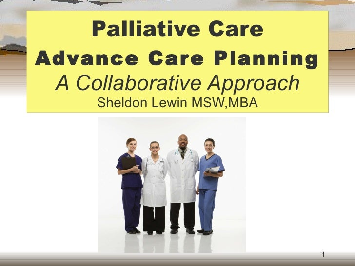 Palliative Care Advance Care Planning A Collaborative Approach Sheldon Lewin MSW,MBA