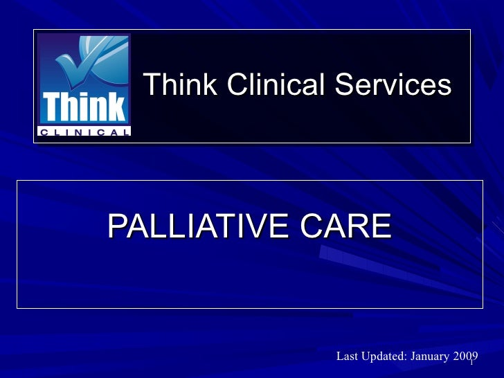 Think Clinical ServicesPALLIATIVE CARE               Last Updated: January 2009                                        1