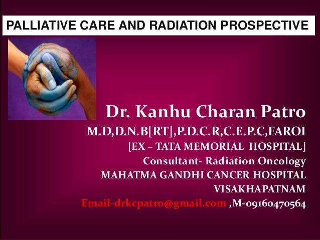 Dr. Kanhu Charan Patro M.D,D.N.B[RT],P.D.C.R,C.E.P.C,FAROI [EX – TATA MEMORIAL HOSPITAL] Consultant- Radiation Oncology MA...