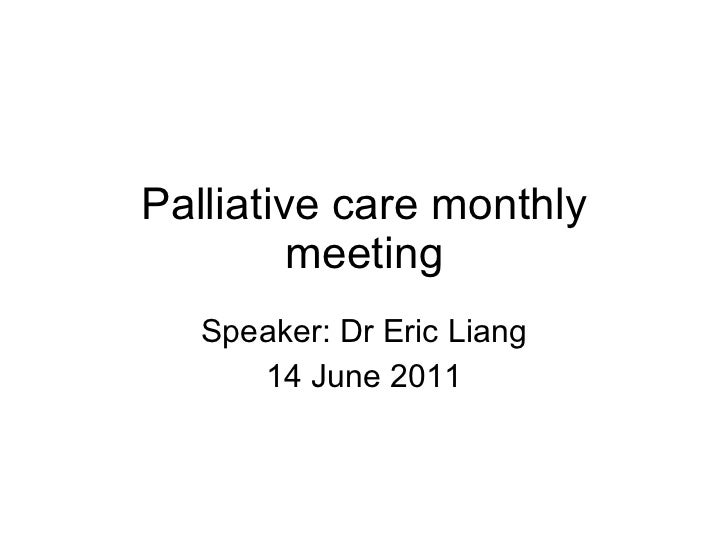 Palliative care monthly meeting Speaker: Dr Eric Liang 14 June 2011