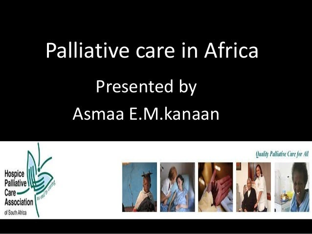 Palliative care in Africa Presented by Asmaa E.M.kanaan