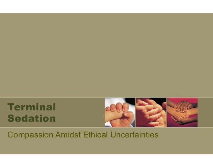 Terminal Sedation Compassion Amidst Ethical Uncertainties
