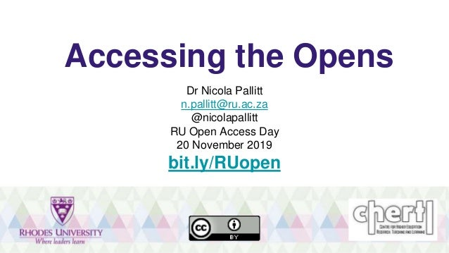 Accessing the Opens Dr Nicola Pallitt n.pallitt@ru.ac.za @nicolapallitt RU Open Access Day 20 November 2019 bit.ly/RUopen