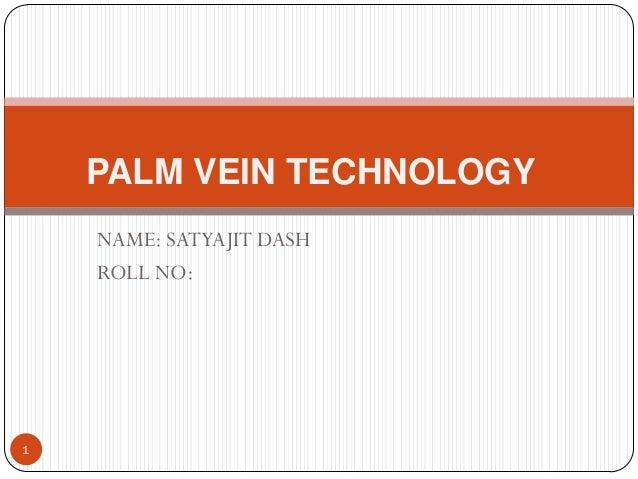 PALM VEIN TECHNOLOGY    NAME: SATYAJIT DASH    ROLL NO:1