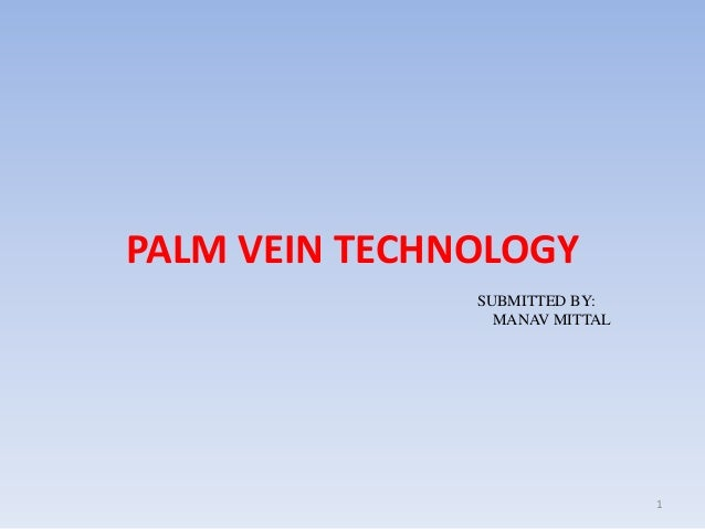 PALM VEIN TECHNOLOGYSUBMITTED BY:MANAV MITTAL1