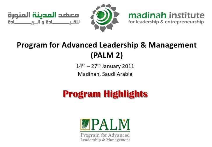Program for Advanced Leadership & Management(PALM 2)<br />14th – 27th January 2011<br />Madinah, Saudi Arabia<br />Program...
