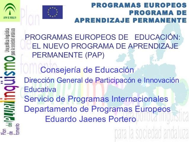 PROGRAMAS EUROPEOS PROGRAMA DE APRENDIZAJE PERMANENTE PROGRAMAS EUROPEOS DE EDUCACIÓN: EL NUEVO PROGRAMA DE APRENDIZAJE PE...