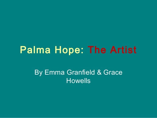 Palma Hope: The Artist  By Emma Granfield & Grace          Howells