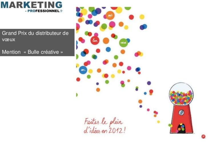 Grand Prix du distributeur devœuxMention « Bulle créative »