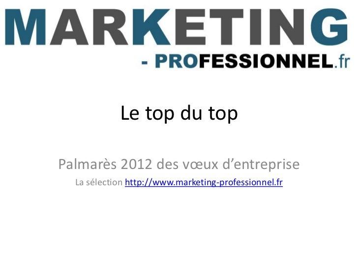 Le top du topPalmarès 2012 des vœux d'entreprise  La sélection http://www.marketing-professionnel.fr