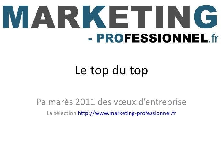 Le top du top Palmarès 2011 des vœux d'entreprise La sélection  http://www.marketing-professionnel.fr