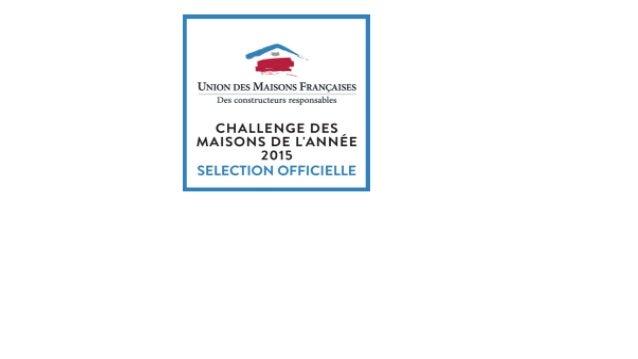 Les médailles d'or du Challenge des Maisons de l'Année 2015 de l'Union des Maisons Françaises …