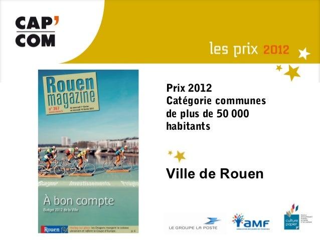 Prix 2012Catégorie communesde plus de 50 000habitantsVille de Rouen
