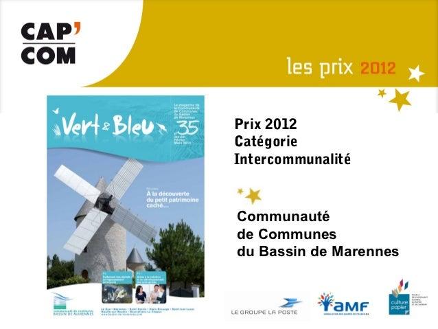 Prix 2012CatégorieIntercommunalitéCommunautéde Communesdu Bassin de Marennes