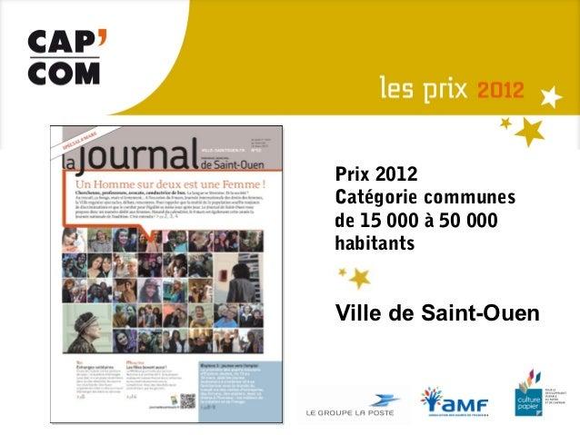 Prix 2012Catégorie communesde 15 000 à 50 000habitantsVille de Saint-Ouen