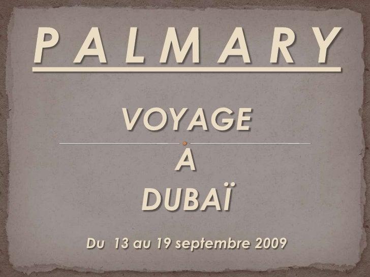 P A L M A R Y<br />VOYAGE<br />A<br />DUBAÏ<br />Du  13 au 19 septembre 2009<br />