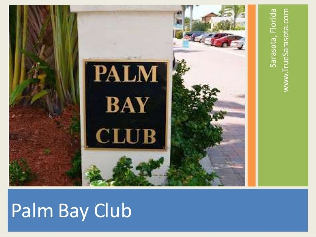 Sarasota,Florida www.TrueSarasota.com Palm Bay Club