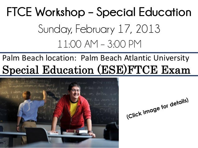 FTCE Workshop – Special Education      Sunday, February 17, 2013              11:00 AM – 3:00 PMPalm Beach location: Palm ...