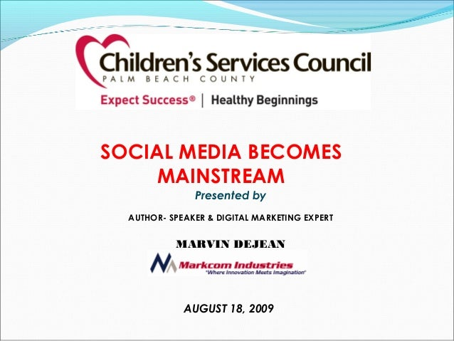 Presented by AUTHOR- SPEAKER & DIGITAL MARKETING EXPERT MARVIN DEJEAN SOCIAL MEDIA BECOMES MAINSTREAM AUGUST 18, 2009