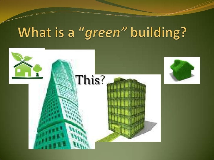 """What is a """"green"""" building? This?"""
