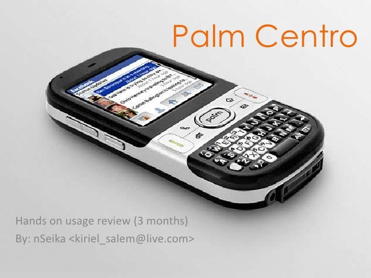 Palm Centro Hands on usage review (3 months) By: nSeika <kiriel_salem@live.com>