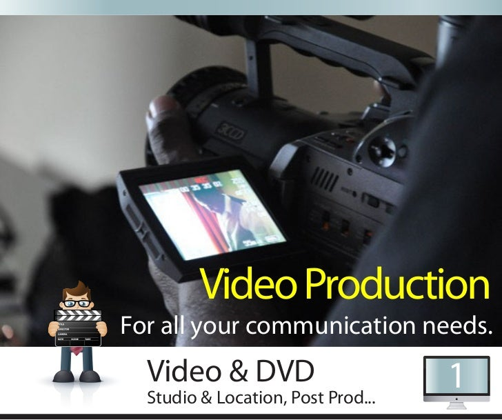 Video ProductionFor all your communication needs.  Video & DVD                       1  Studio & Location, Post Prod...