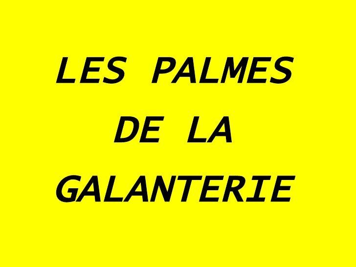 LES PALMES DE LA GALANTERIE