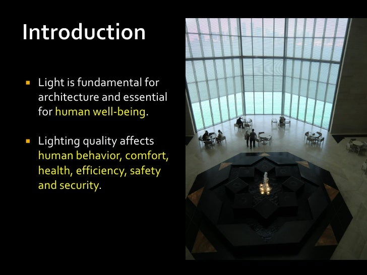    Light is fundamental for    architecture and essential    for human well-being.   Lighting quality affects    human b...