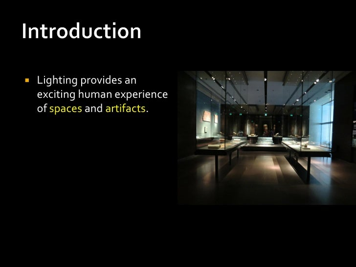    Lighting provides an    exciting human experience    of spaces and artifacts.