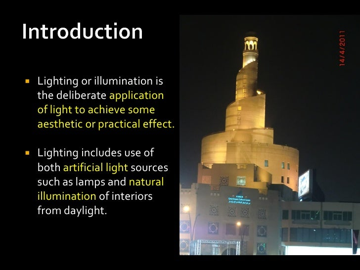    Lighting or illumination is    the deliberate application    of light to achieve some    aesthetic or practical effect...