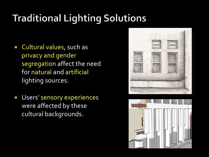    Cultural values, such as    privacy and gender    segregation affect the need    for natural and artificial    lightin...