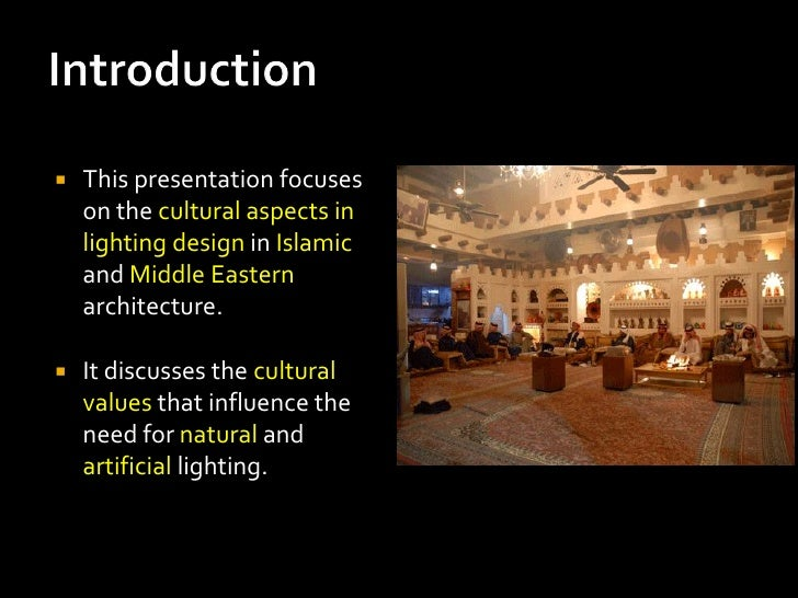    This presentation focuses    on the cultural aspects in    lighting design in Islamic    and Middle Eastern    archite...