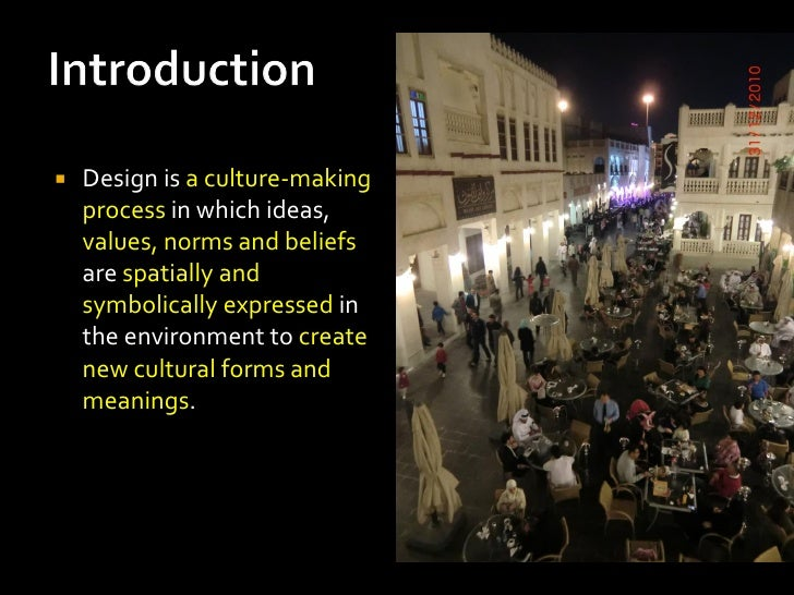    Design is a culture-making    process in which ideas,    values, norms and beliefs    are spatially and    symbolicall...