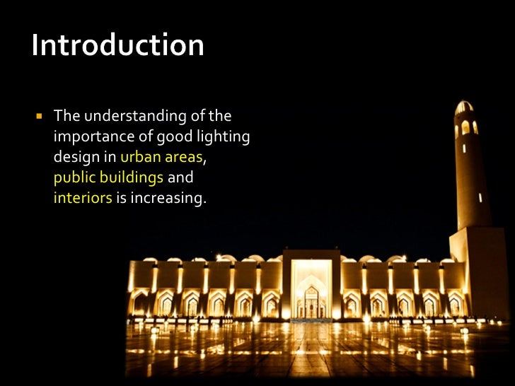    The understanding of the    importance of good lighting    design in urban areas,    public buildings and    interiors...