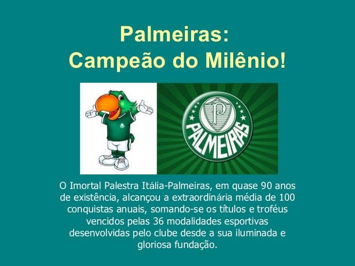 Palmeiras: Campeão do Milênio!O Imortal Palestra Itália-Palmeiras, em quase 90 anosde existência, alcançou a extraordinári...
